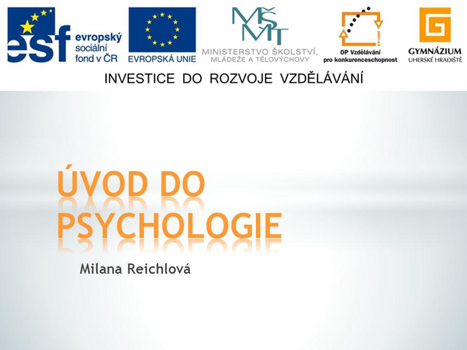 ÚVOD DO PSYCHOLOGIE Milana Reichlová