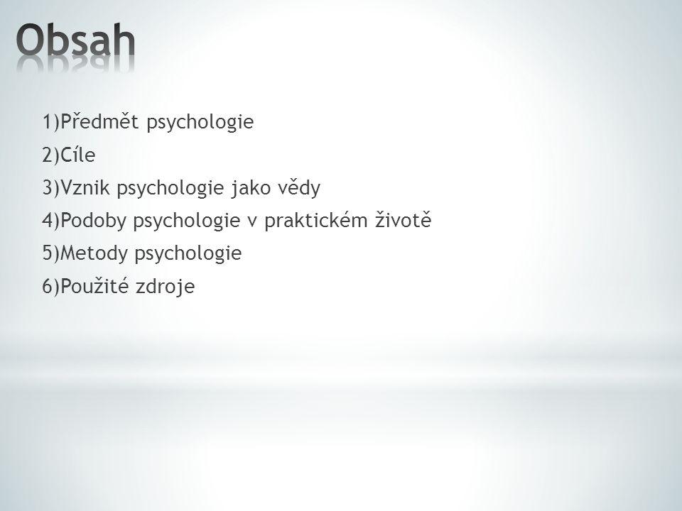 Obsah 1)Předmět psychologie 2)Cíle 3)Vznik psychologie jako vědy