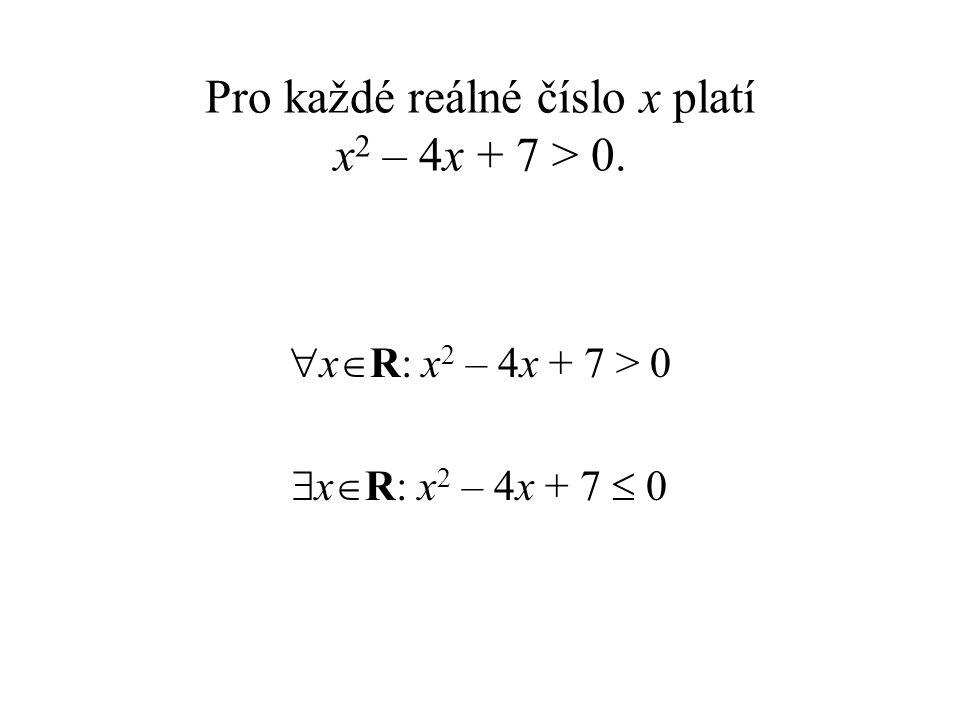Pro každé reálné číslo x platí x2 – 4x + 7 > 0.
