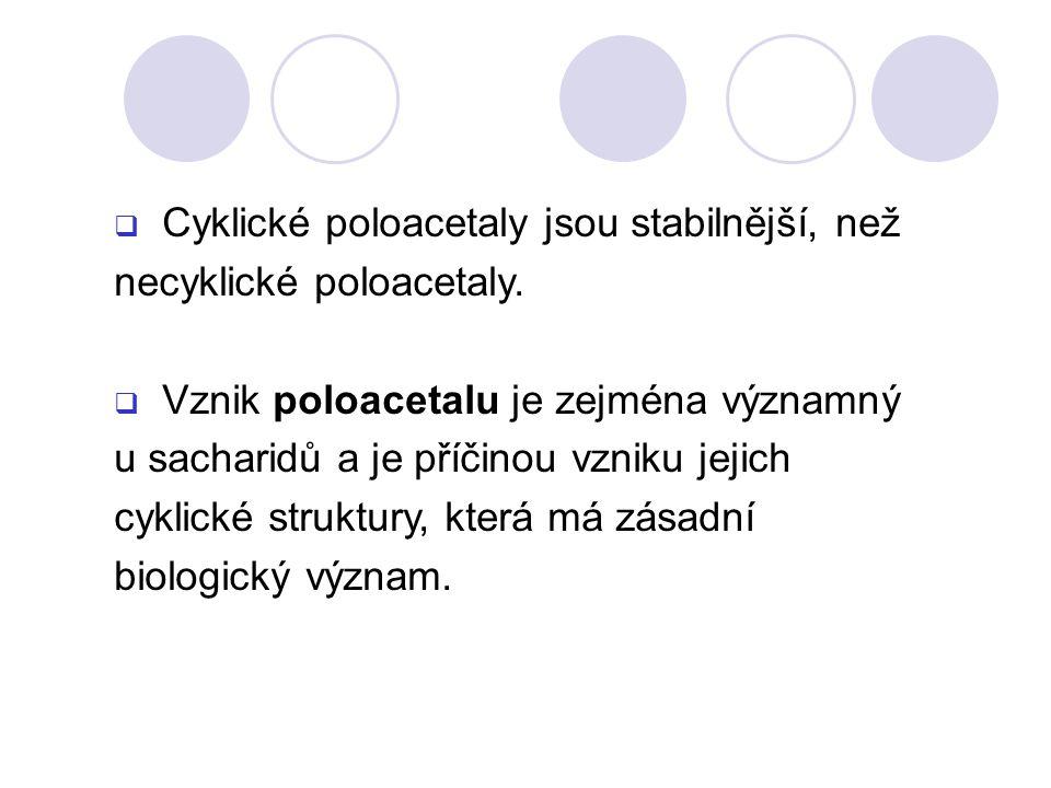 Cyklické poloacetaly jsou stabilnější, než necyklické poloacetaly.
