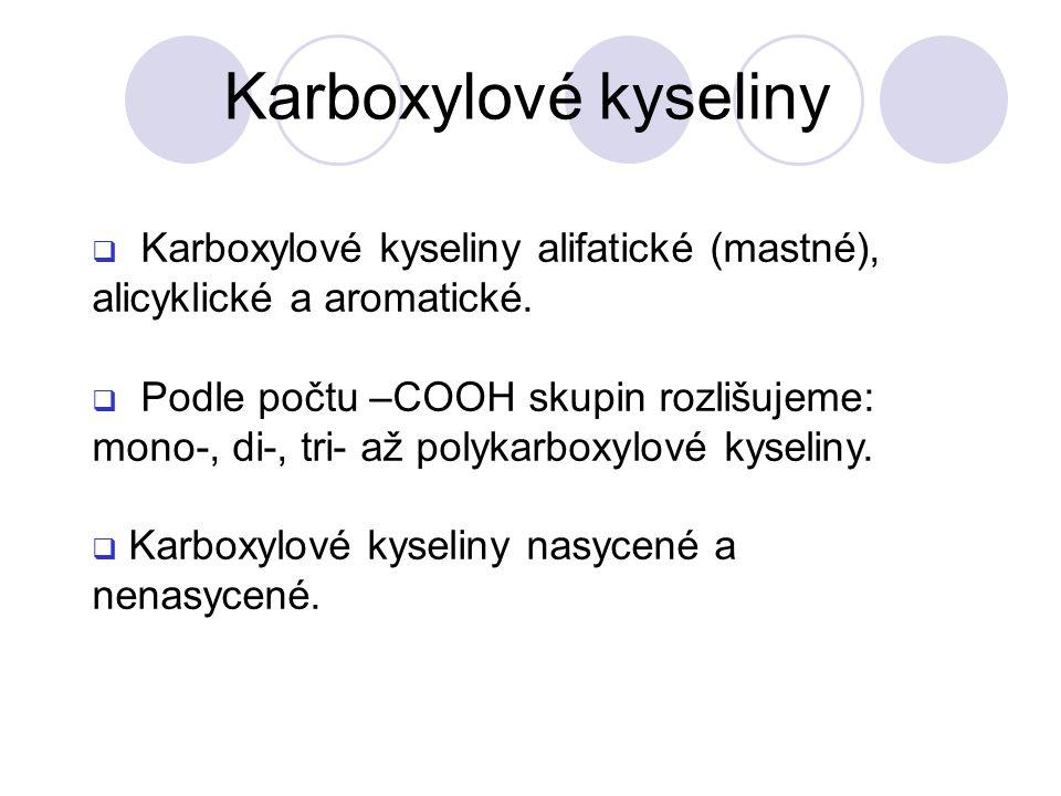 Karboxylové kyseliny Karboxylové kyseliny alifatické (mastné), alicyklické a aromatické.