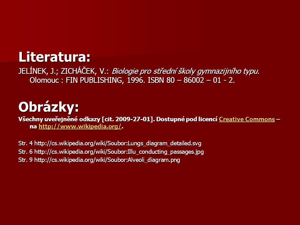 Literatura: JELÍNEK, J.; ZICHÁČEK, V.: Biologie pro střední školy gymnazijního typu. Olomouc : FIN PUBLISHING, 1996. ISBN 80 – 86002 – 01 - 2.