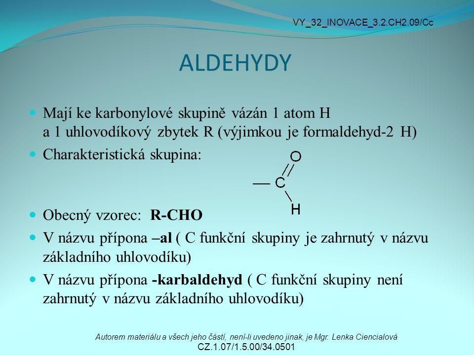 VY_32_INOVACE_3.2.CH2.09/Cc ALDEHYDY. Mají ke karbonylové skupině vázán 1 atom H a 1 uhlovodíkový zbytek R (výjimkou je formaldehyd-2 H)