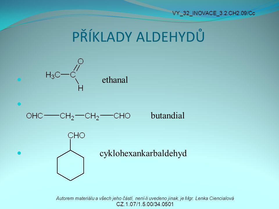 PŘÍKLADY ALDEHYDŮ ethanal butandial cyklohexankarbaldehyd