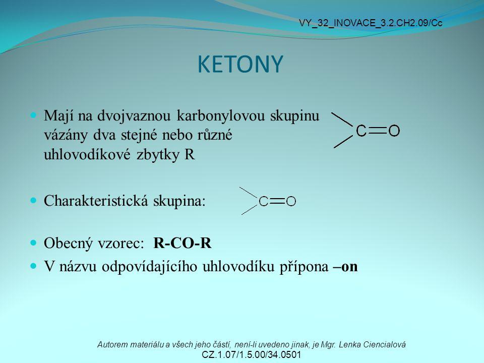 VY_32_INOVACE_3.2.CH2.09/Cc KETONY. Mají na dvojvaznou karbonylovou skupinu vázány dva stejné nebo různé uhlovodíkové zbytky R.