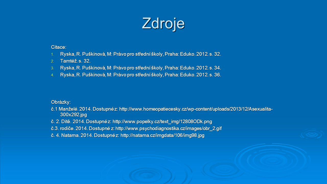 Zdroje Citace: Ryska, R. Puškinová, M: Právo pro střední školy, Praha: Eduko. 2012. s. 32. Tamtéž. s. 32.