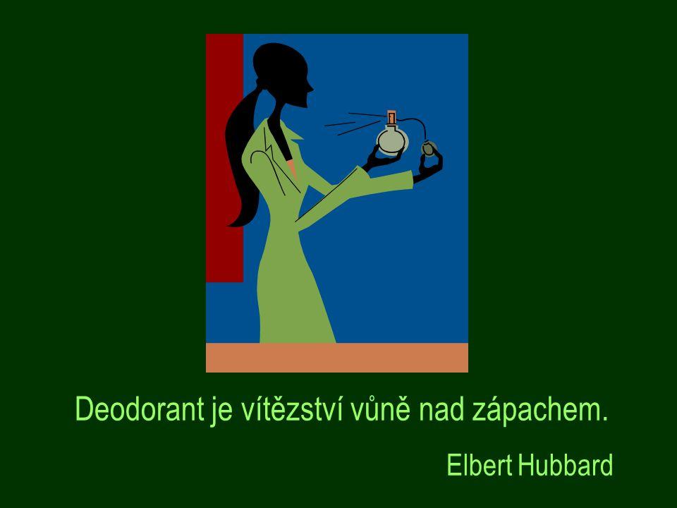 Deodorant je vítězství vůně nad zápachem.