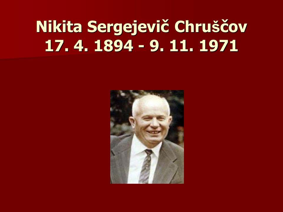 Nikita Sergejevič Chruščov 17. 4. 1894 - 9. 11. 1971