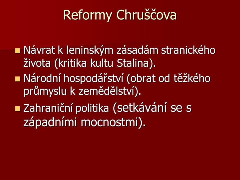 Reformy Chruščova Návrat k leninským zásadám stranického života (kritika kultu Stalina).