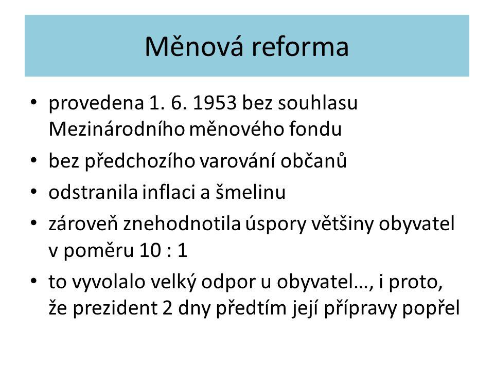 Měnová reforma provedena 1. 6. 1953 bez souhlasu Mezinárodního měnového fondu. bez předchozího varování občanů.