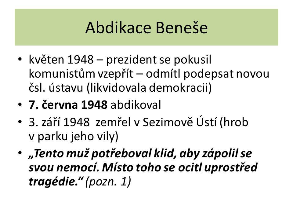 Abdikace Beneše květen 1948 – prezident se pokusil komunistům vzepřít – odmítl podepsat novou čsl. ústavu (likvidovala demokracii)