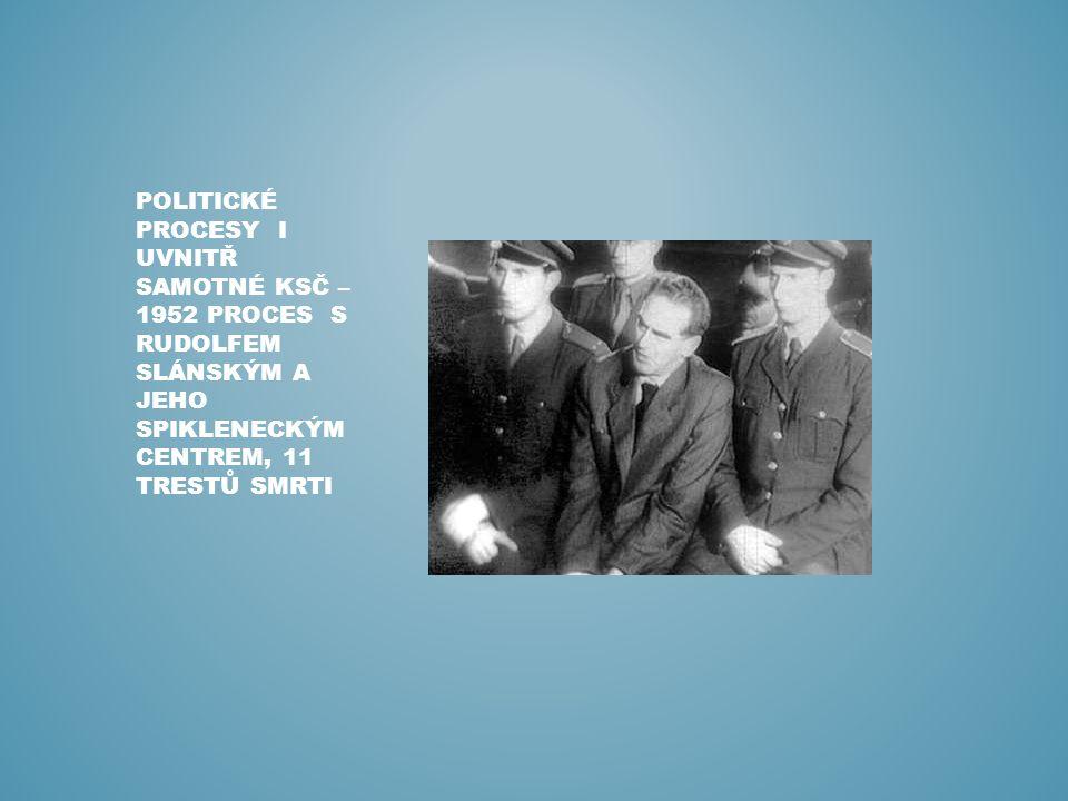 Politické procesy i uvnitř samotné ksč – 1952 proces s rudolfem slánským a jeho spikleneckým centrem, 11 trestů smrti