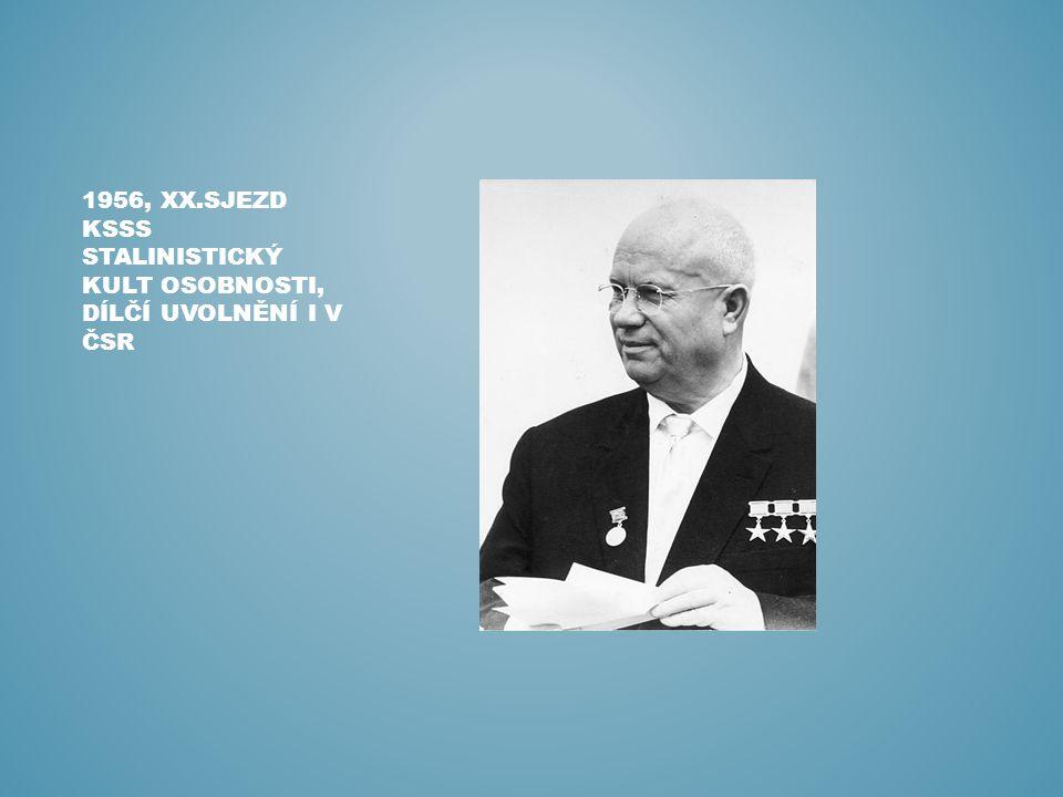 1956, xx.sjezd KSSS stalinistický kult osobnosti, dílčí uvolnění i v ČSR