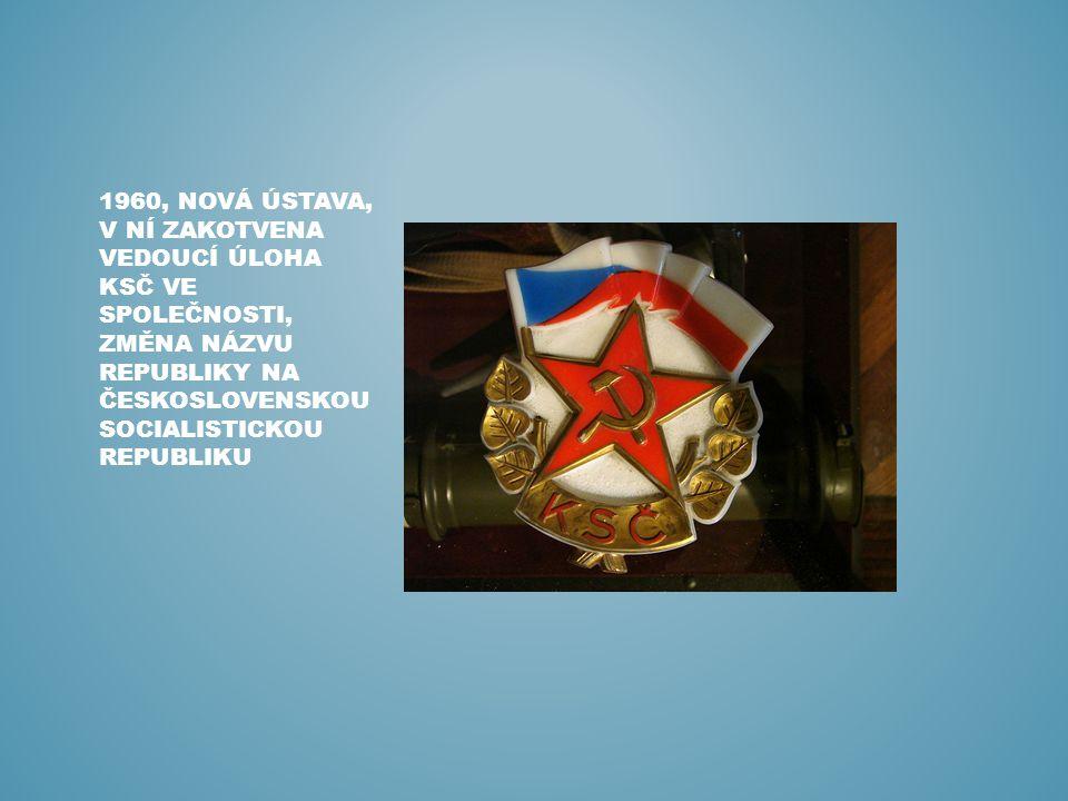 1960, nová ústava, v ní zakotvena vedoucí úloha KSČ ve společnosti, změna názvu republiky na československou socialistickou republiku
