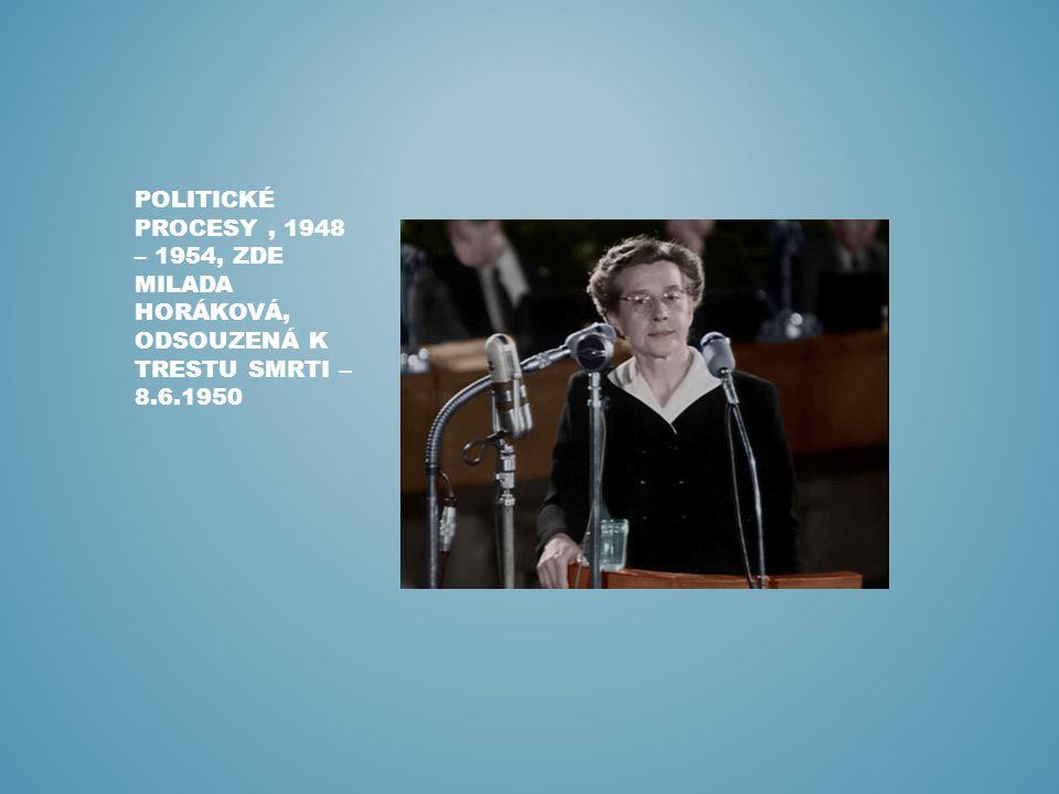 Politické procesy , 1948 – 1954, zde milada horáková, odsouzená k trestu smrti – 8.6.1950