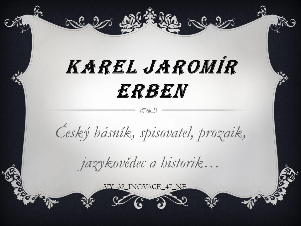 Český básník, spisovatel, prozaik, jazykovědec a historik…