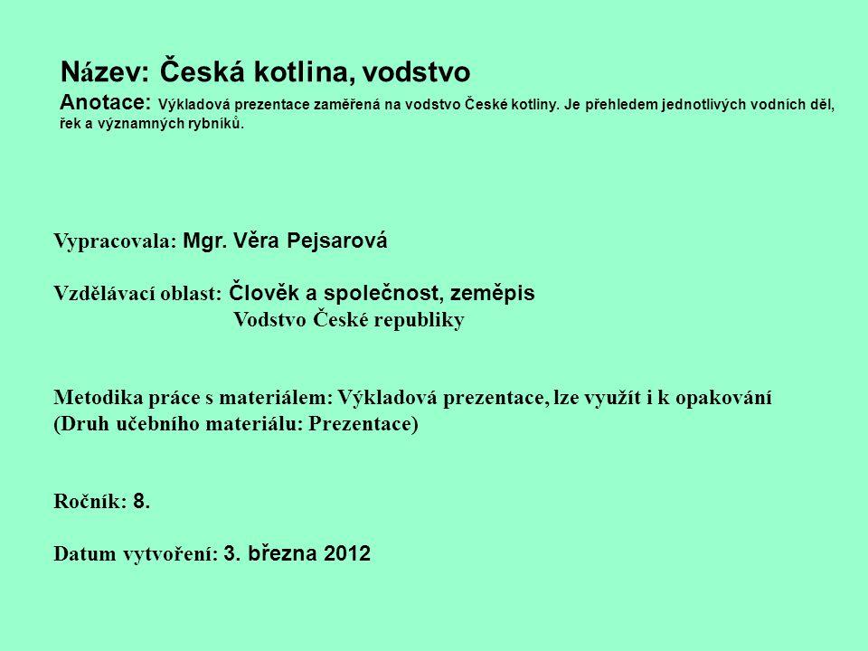 Název: Česká kotlina, vodstvo Anotace: Výkladová prezentace zaměřená na vodstvo České kotliny. Je přehledem jednotlivých vodních děl, řek a významných rybníků.