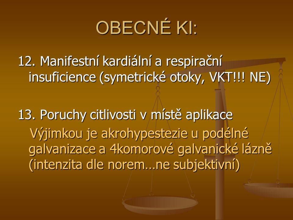 OBECNÉ KI: 12. Manifestní kardiální a respirační insuficience (symetrické otoky, VKT!!! NE) 13. Poruchy citlivosti v místě aplikace.