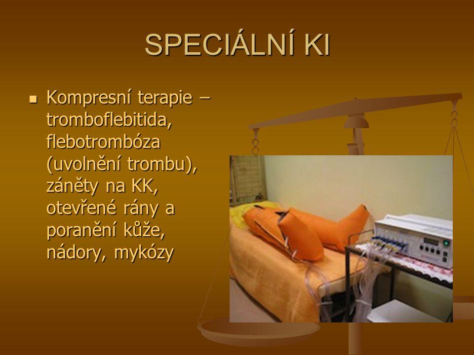 SPECIÁLNÍ KI Kompresní terapie – tromboflebitida, flebotrombóza (uvolnění trombu), záněty na KK, otevřené rány a poranění kůže, nádory, mykózy.