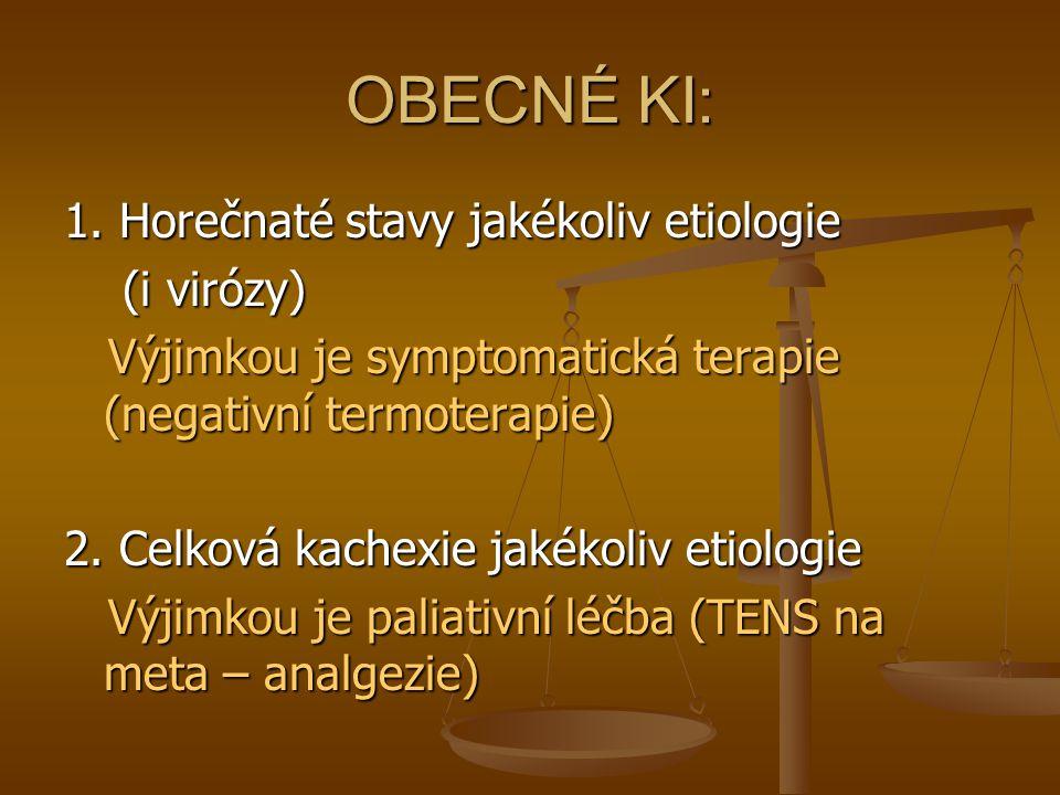 OBECNÉ KI: 1. Horečnaté stavy jakékoliv etiologie (i virózy)