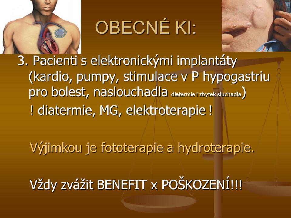 OBECNÉ KI: 3. Pacienti s elektronickými implantáty (kardio, pumpy, stimulace v P hypogastriu pro bolest, naslouchadla diatermie i zbytek sluchadla)