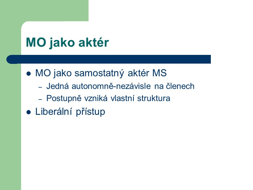 MO jako aktér MO jako samostatný aktér MS Liberální přístup