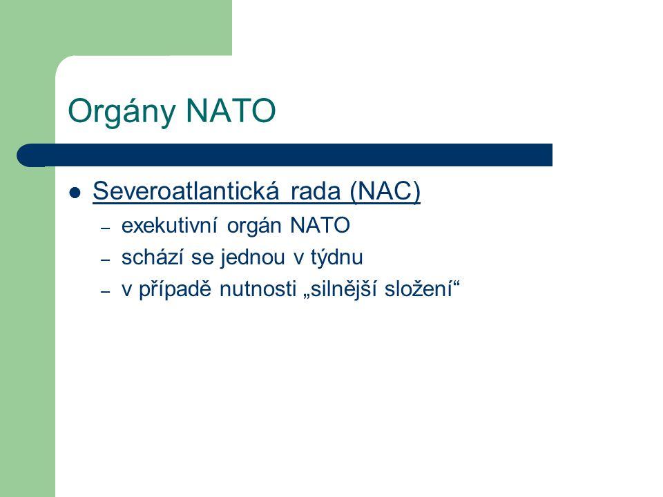 Orgány NATO Severoatlantická rada (NAC) exekutivní orgán NATO