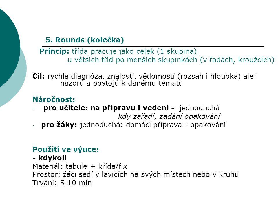 5. Rounds (kolečka) Princip: třída pracuje jako celek (1 skupina) u větších tříd po menších skupinkách (v řadách, kroužcích)