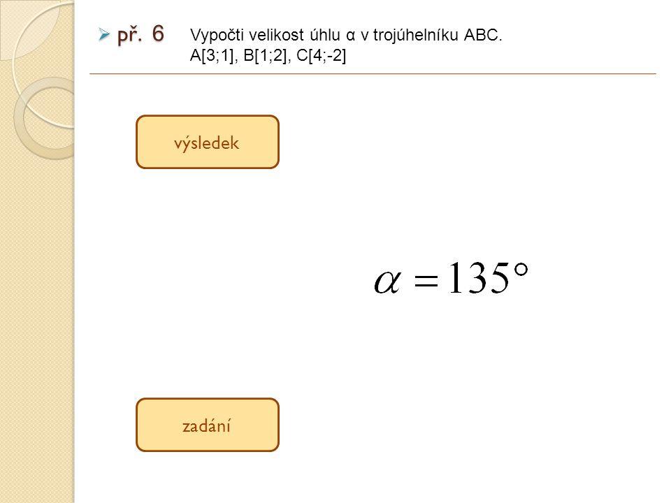 př. 6 výsledek zadání Vypočti velikost úhlu α v trojúhelníku ABC.