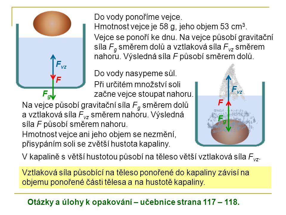 Do vody ponoříme vejce. Hmotnost vejce je 58 g, jeho objem 53 cm3.