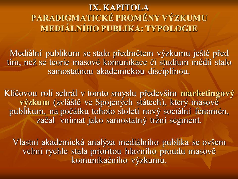 IX. KAPITOLA PARADIGMATICKÉ PROMĚNY VÝZKUMU MEDIÁLNÍHO PUBLIKA: TYPOLOGIE