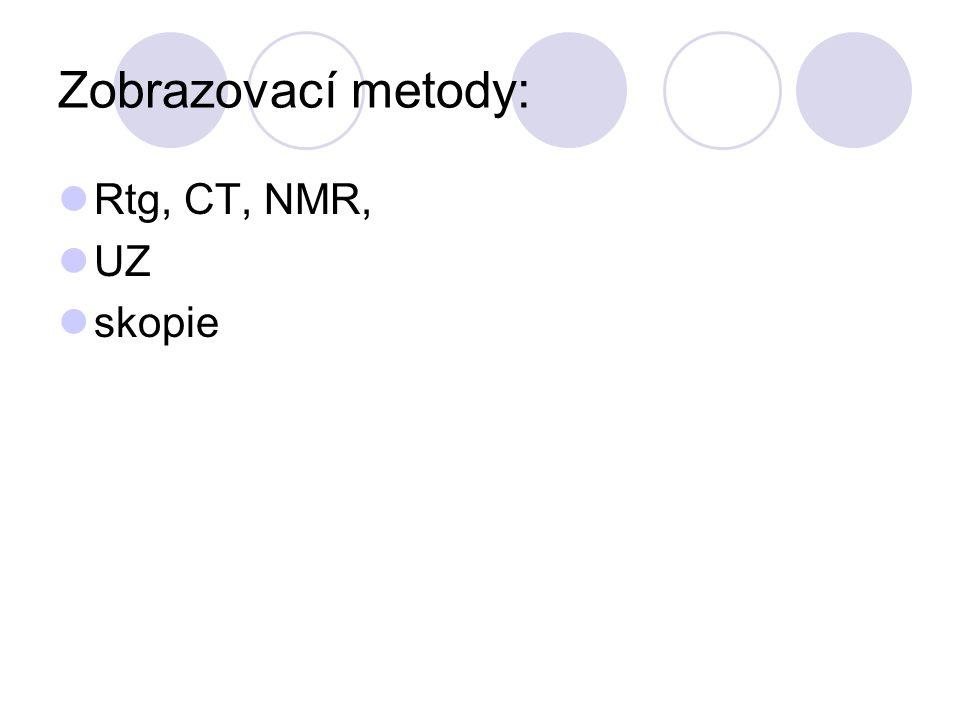 Zobrazovací metody: Rtg, CT, NMR, UZ skopie