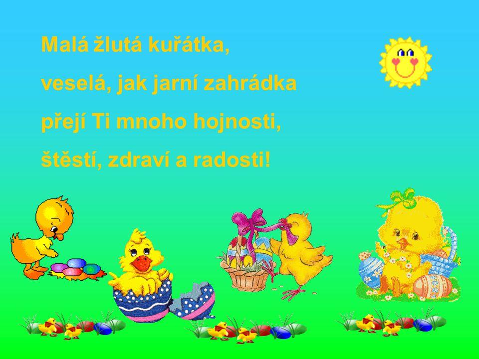 Malá žlutá kuřátka, veselá, jak jarní zahrádka přejí Ti mnoho hojnosti, štěstí, zdraví a radosti!