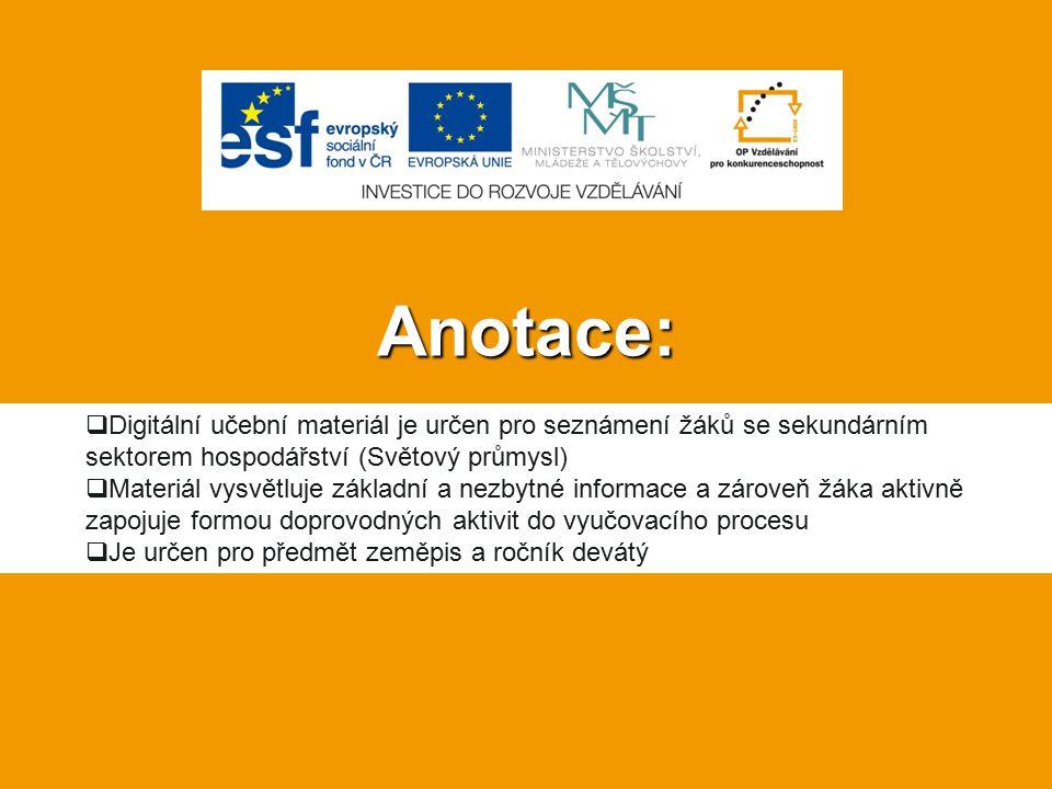 Anotace: Digitální učební materiál je určen pro seznámení žáků se sekundárním sektorem hospodářství (Světový průmysl)
