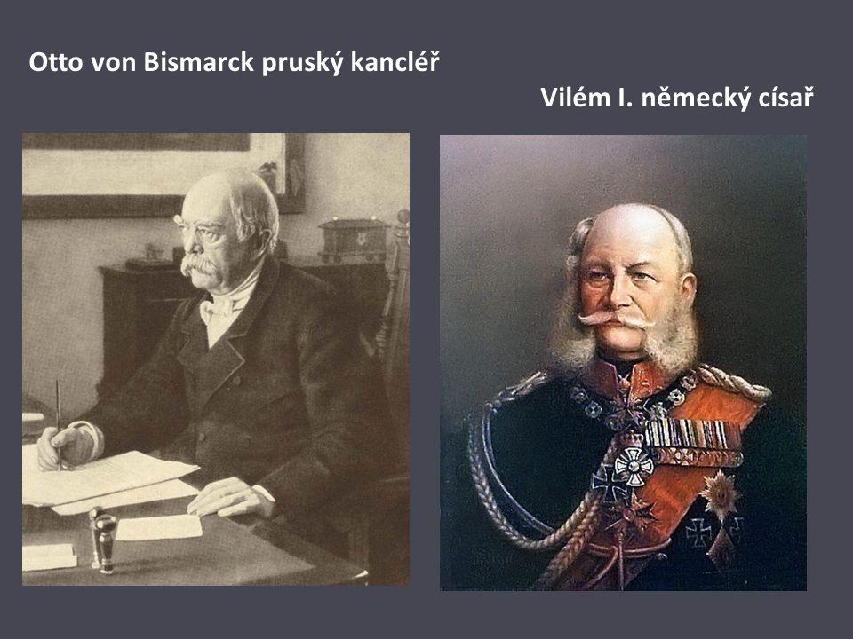 Otto von Bismarck pruský kancléř Vilém I. německý císař