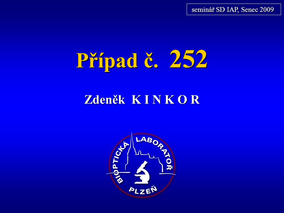 seminář SD IAP, Senec 2009 Případ č. 252 Zdeněk K I N K O R