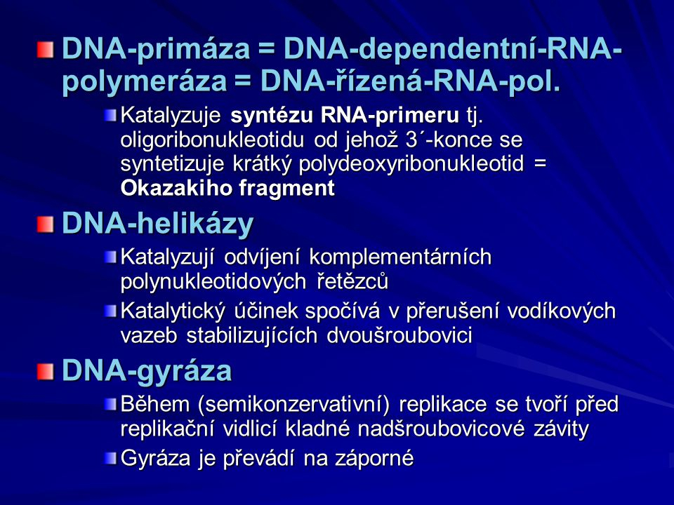 DNA-primáza = DNA-dependentní-RNA-polymeráza = DNA-řízená-RNA-pol.