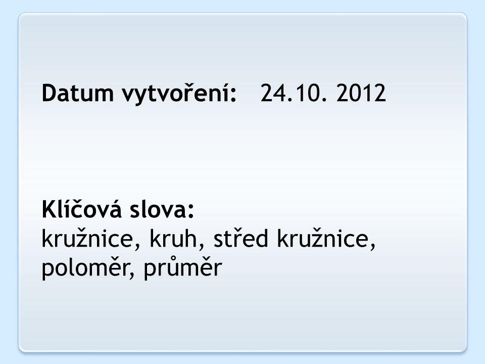 Datum vytvoření: 24.10. 2012 Klíčová slova: kružnice, kruh, střed kružnice, poloměr, průměr