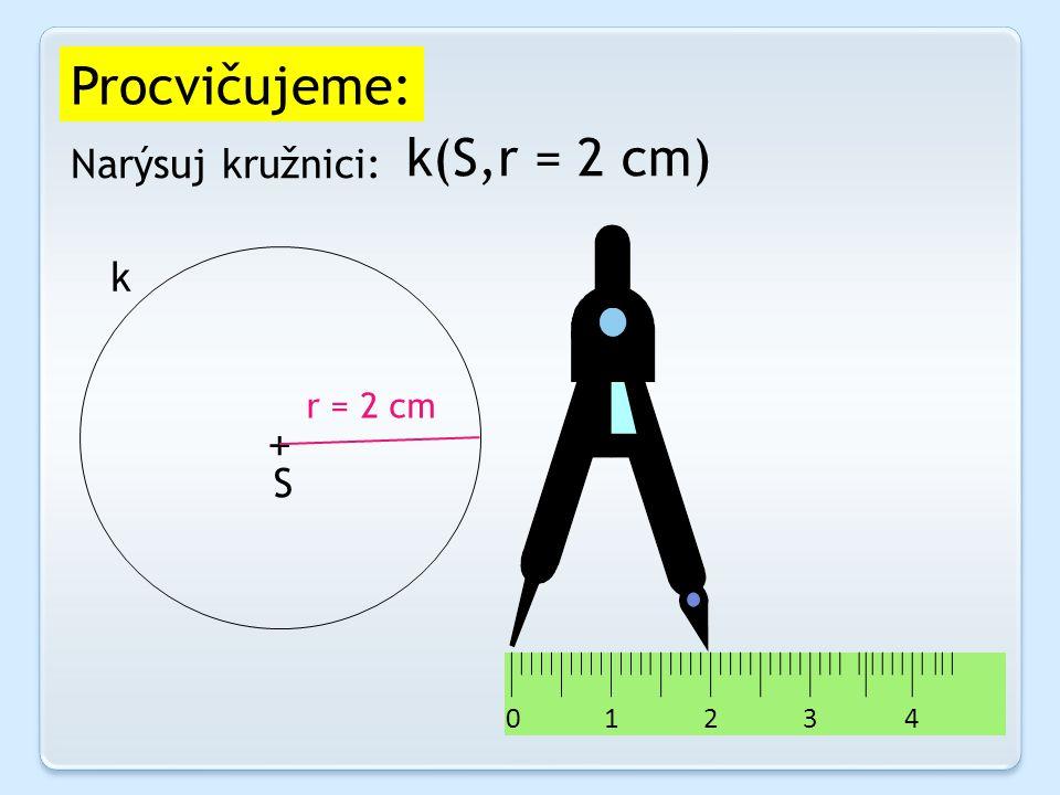 Procvičujeme: k(S,r = 2 cm) Narýsuj kružnici: k r = 2 cm + S 1 2 3 4