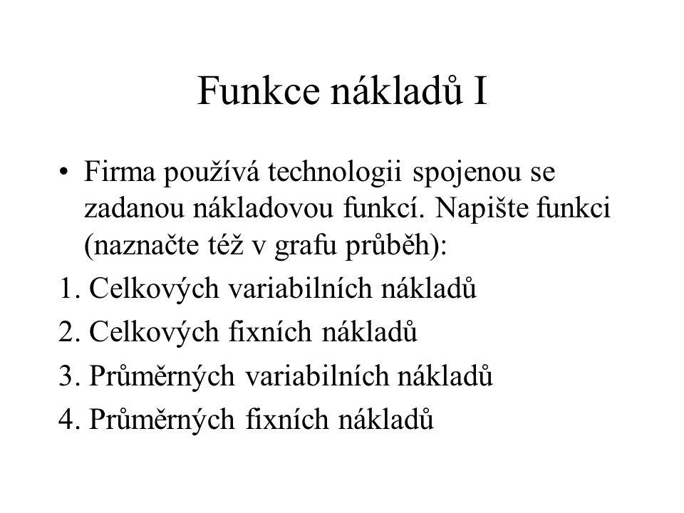 Funkce nákladů I Firma používá technologii spojenou se zadanou nákladovou funkcí. Napište funkci (naznačte též v grafu průběh):