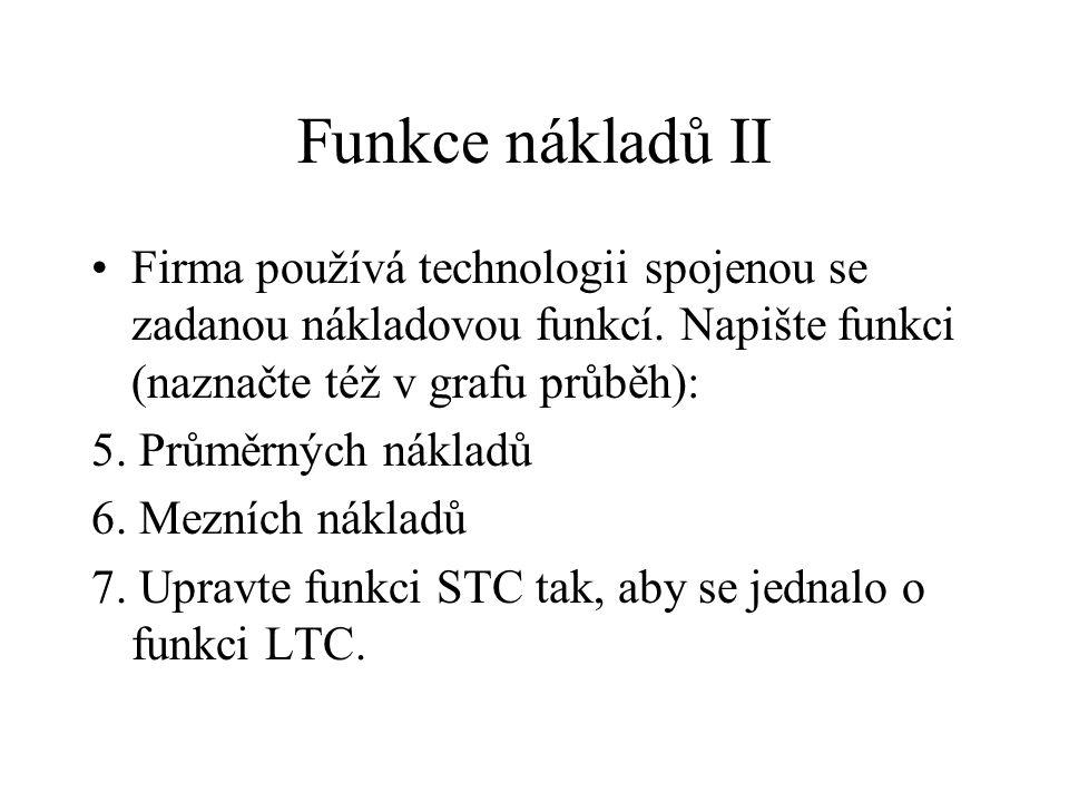 Funkce nákladů II Firma používá technologii spojenou se zadanou nákladovou funkcí. Napište funkci (naznačte též v grafu průběh):