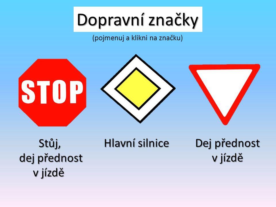 Dopravní značky Stůj, dej přednost v jízdě Hlavní silnice Dej přednost