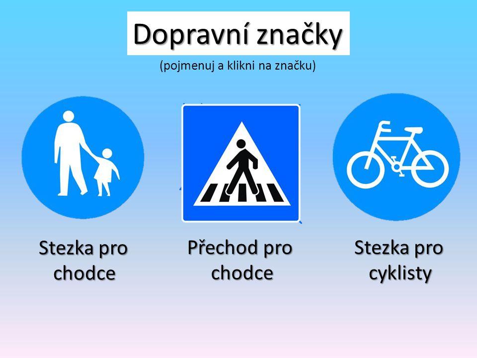 Dopravní značky Stezka pro chodce Přechod pro chodce Stezka pro