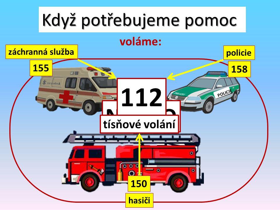 112 N E B O Když potřebujeme pomoc voláme: tísňové volání 155 158 150