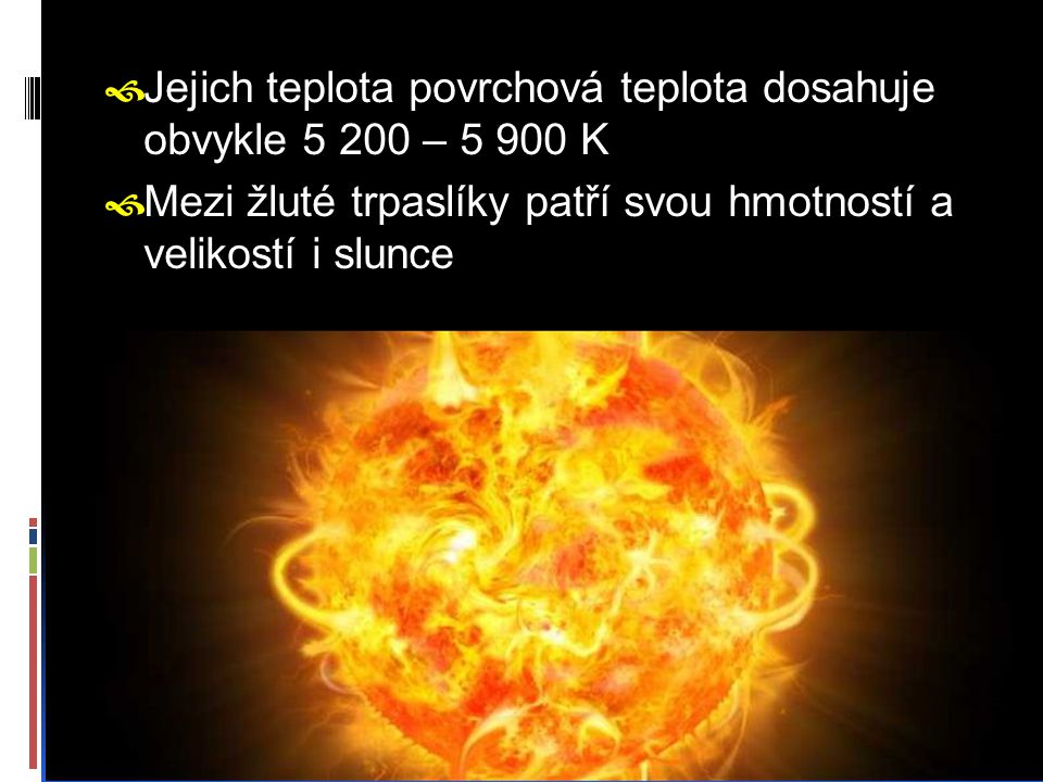 Jejich teplota povrchová teplota dosahuje obvykle 5 200 – 5 900 K
