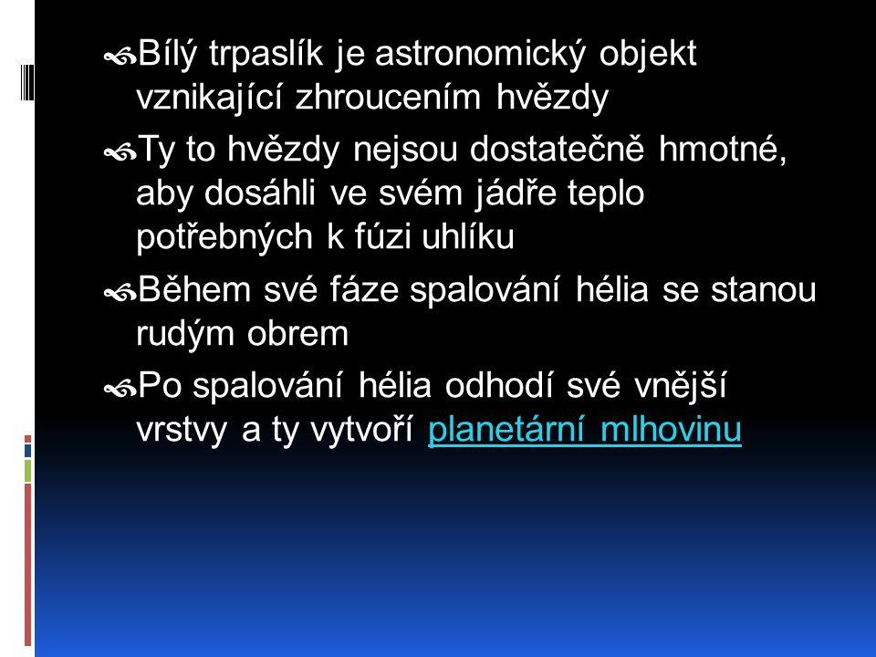 Bílý trpaslík je astronomický objekt vznikající zhroucením hvězdy