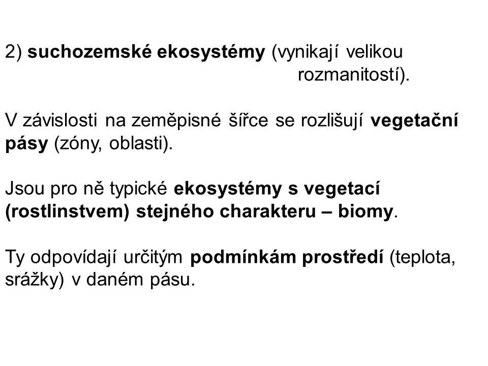2) suchozemské ekosystémy (vynikají velikou rozmanitostí).