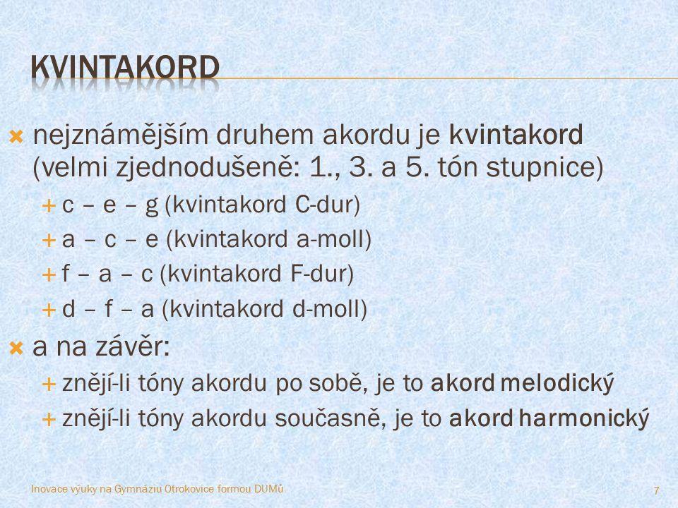 Kvintakord nejznámějším druhem akordu je kvintakord (velmi zjednodušeně: 1., 3. a 5. tón stupnice) c – e – g (kvintakord C-dur)
