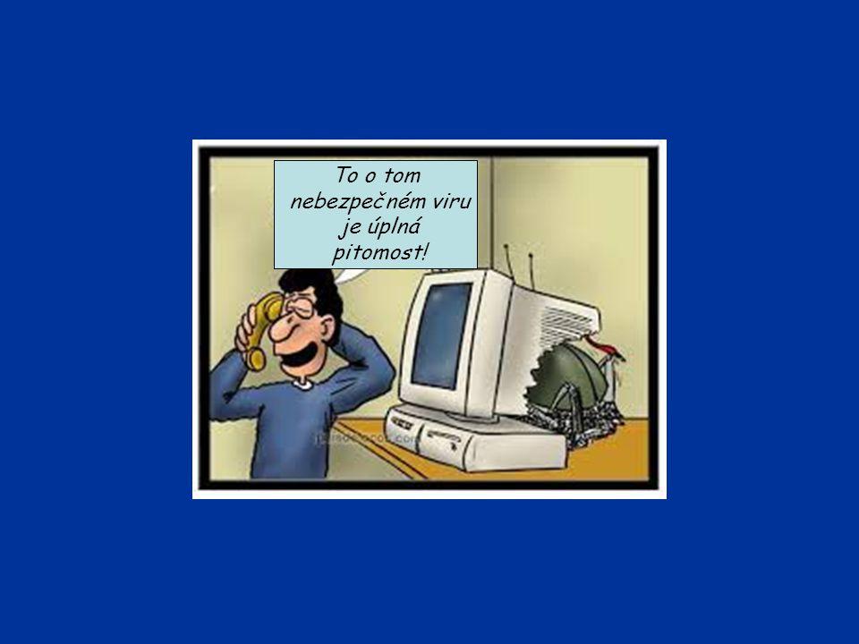 To o tom nebezpečném viru je úplná pitomost!