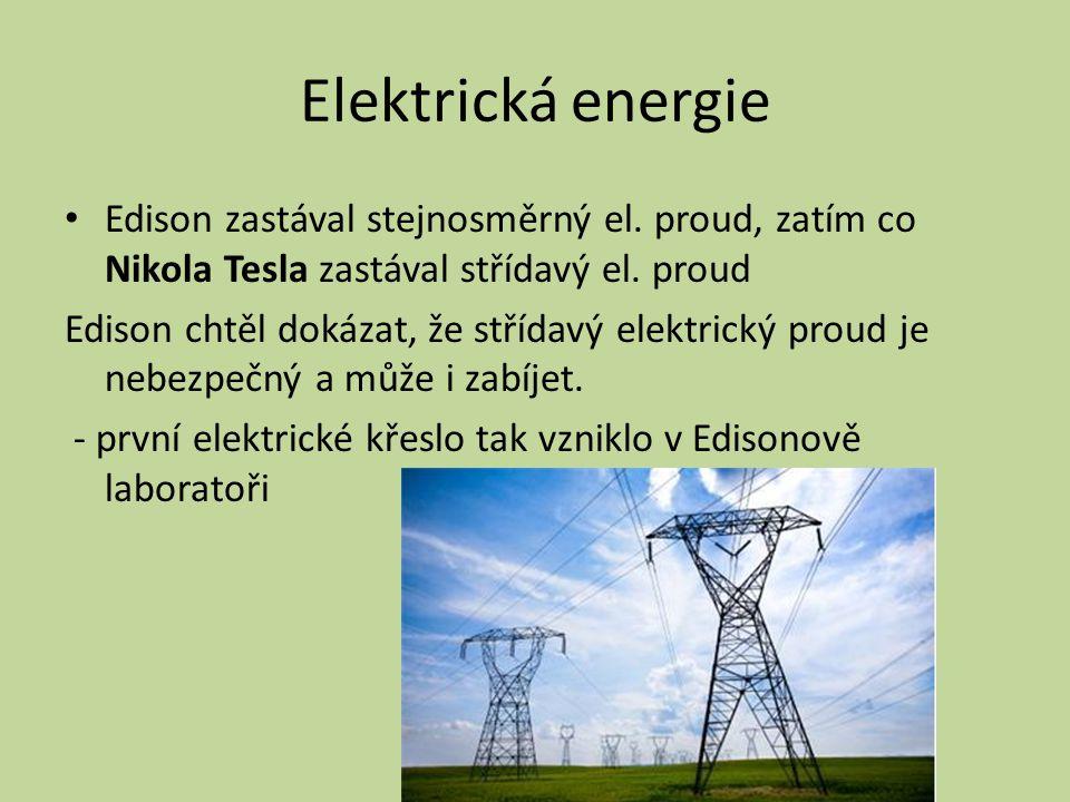 Elektrická energie Edison zastával stejnosměrný el. proud, zatím co Nikola Tesla zastával střídavý el. proud.